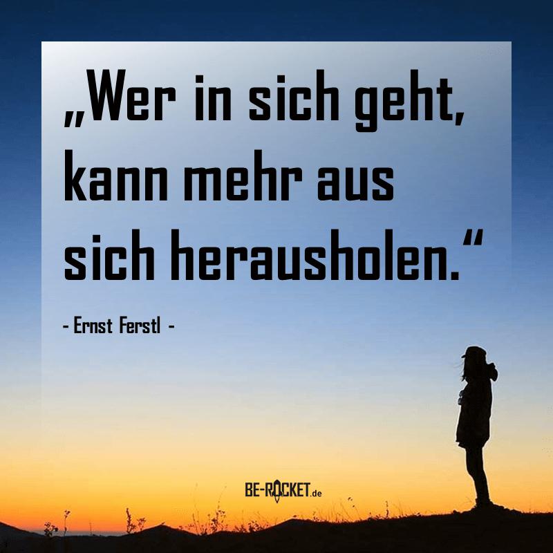 Zitate - Ernst Ferstl - Selbstreflexion - Wer in sich geht kann mehr aus sich herausholen