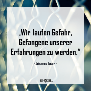 Zitate - Johannes Lober - Gefangene unserer Erfahrung - Selbstreflexion