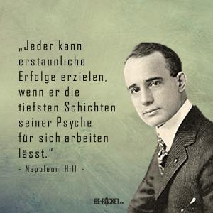 Napoleon Hill - Zitat - Jeder kann erstaunliche Erfolge erzielen, wenn er die tiefsten Schichten seiner Psyche für sich arbeiten lässt.