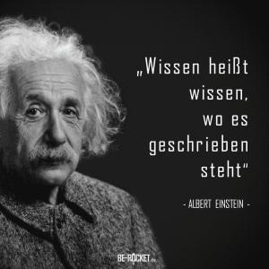 Zitat - Einstein, Wissen heißt wissen, wo es geschrieben steht